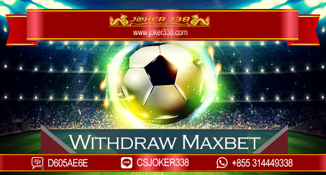 Withdraw Maxbet